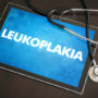 Leukoplakia (cutaneous disease) diagnosis medical concept on tablet screen with stethoscope.